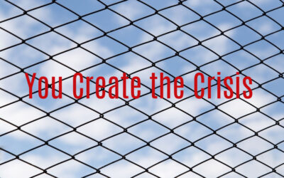 You Create the Crisis