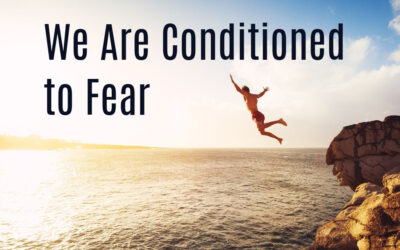 We Are Conditioned to Fear
