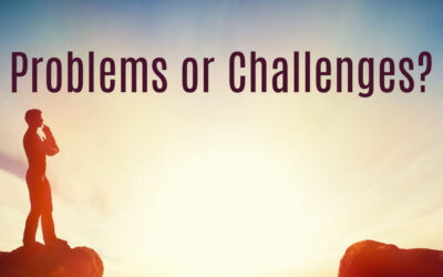 Problems or Challenges?