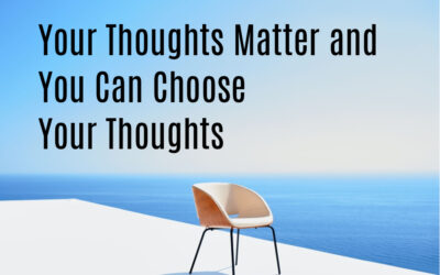 Your Thoughts Matter and You Can Choose Your Thoughts