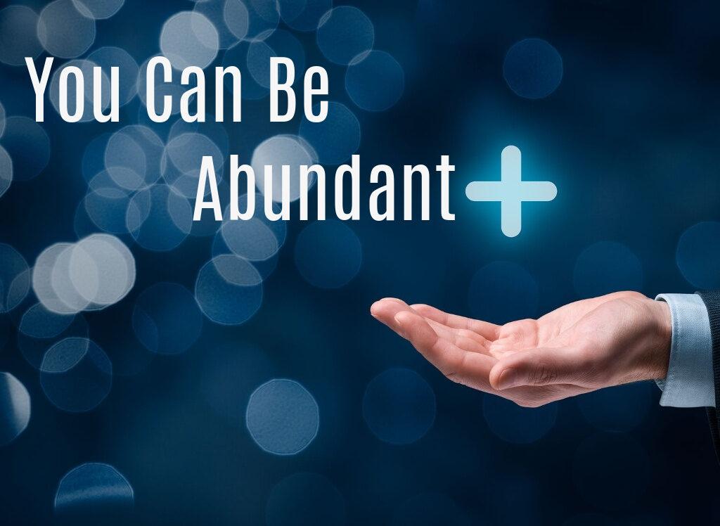 You Can Be Abundant
