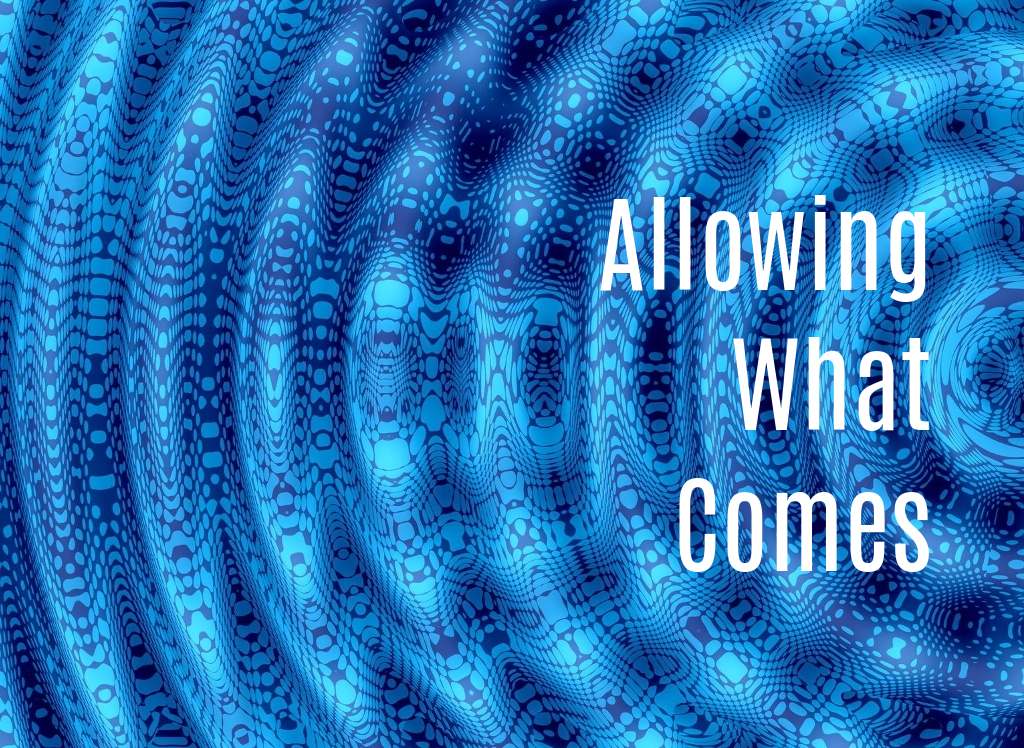 Allowing What Comes