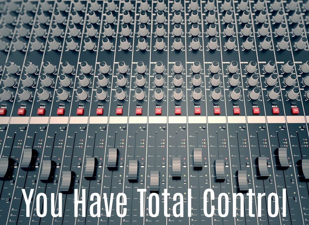 You Have Total Control