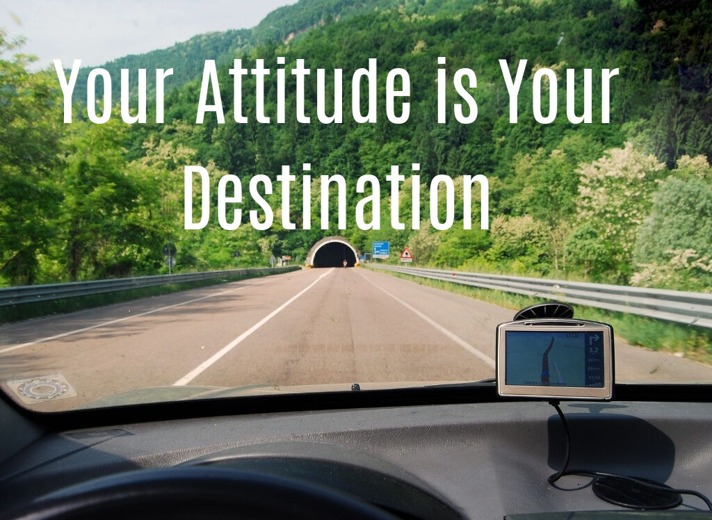 Your Attitude is Your Destination