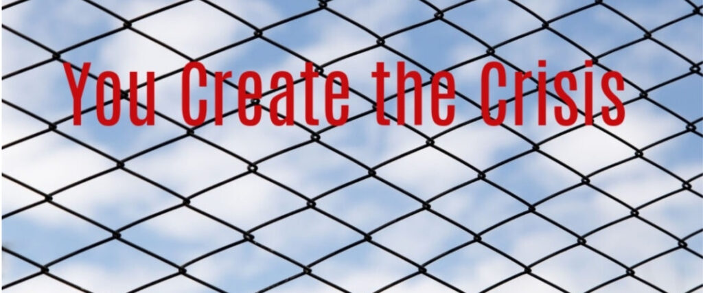 You Create the Crisis